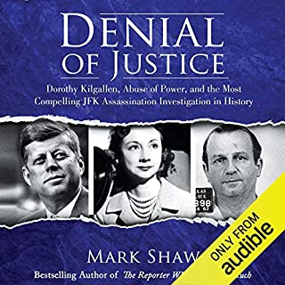Denial of Justice     Dorothy Kilgallen, Abuse of Power, and the Most Compelling JFK Assassination Investigation in History              By:                                                                                                                                 Mark Shaw                               Narrated by:                                                                                                                                 B.J. Harrison                      Length: 17 hrs and 14 mins     52 ratings     Overall 4.1