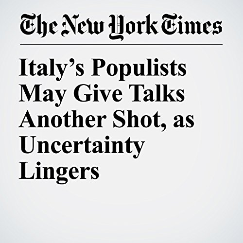 Italy's Populists May Give Talks Another Shot, as Uncertainty Lingers copertina