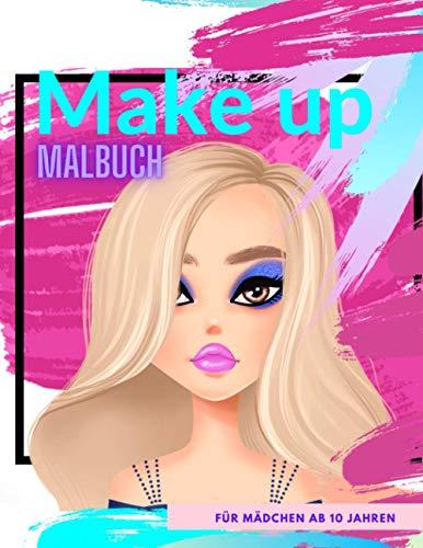 Make up Malbuch für Mädchen ab 10 Jahren: Tolles Geschenk für Mädchen   Zen-inspiriertes Beschäftigungsbuch für kreative Entfaltung