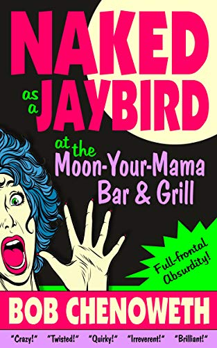 Naked as a Jaybird at the Moon-Your-Mama Bar & Grill: A Novel of Full-Frontal Absurdity (English Edition)