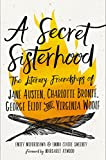 Image of A Secret Sisterhood: The Literary Friendships of Jane Austen, Charlotte Brontë, George Eliot, and Virginia Woolf