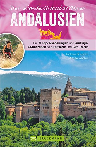 Wanderführer Andalusien: Wanderurlaubsführer Andalusien. Wanderungen mit Karten und GPS-Tracks. Natur, Kultur, Wellness. Wanderurlaub mit ... plus Faltkarte und GPS-Tracks als Download