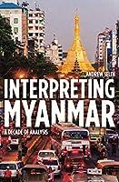 Interpreting Myanmar: A Decade of Analysis