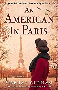 An American in Paris: An absolutely heartbreaking and uplifting World War 2 novel by [Siobhan Curham]