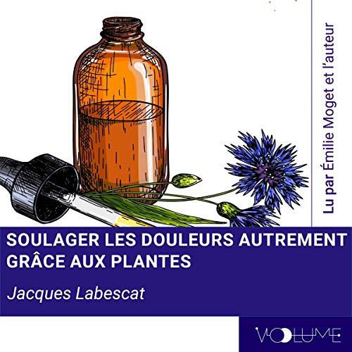 Couverture de Soulager les douleurs autrement grâce aux plantes. Premiers pas en phytothérapie
