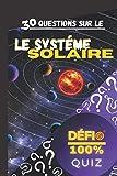Quiz - 30 questions sur le Système Solaire: Quiz pour tester vos connaissances sur le Système Solaire | Quiz 'Défi 100%' : apprendre en s'amusant | Le Système Solaire , planètes, étoile