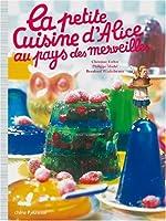 La petite Cuisine d'Alice au pays des merveilles de Christine Ferber