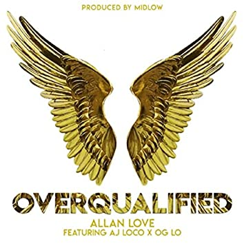 Overqualified (feat. AJ Loco & OG Lo)