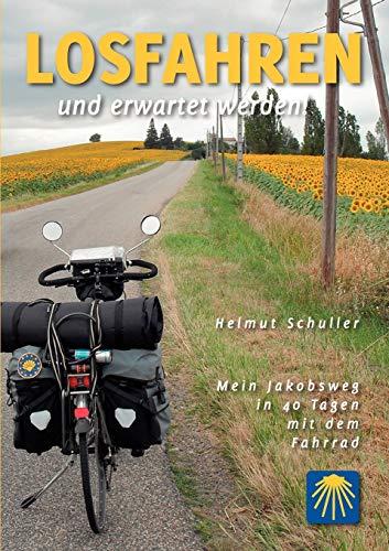 Losfahren und erwartet werden!: Mein Jakobsweg in 40 Tagen mit dem Fahrrad