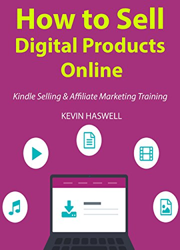 How to Sell Digital Products Online: Kindle Selling & Affiliate Marketing Training