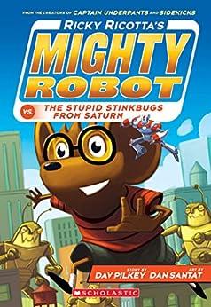Ricky Ricotta's Mighty Robot vs. The Stupid Stinkbugs from Saturn (Ricky Ricotta #6) by [Dav Pilkey, Dan Santat]