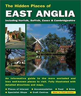 Hidden Places of East Anglia Including Norfolk, Suffolk, Cambridgeshire & Essex