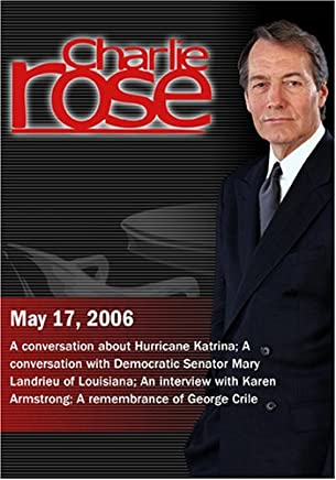 Charlie Rose with Walter Isaacson, Alphonso Jackson & Don Powell; Mary Landrieu; Peter Gomes & Karen Armstrong; George Crile (May 17, 2006)
