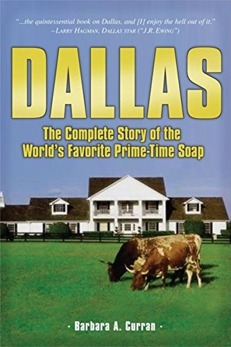 Dallas: The Complete Story of the World\'s Favorite Prime-Time Soap