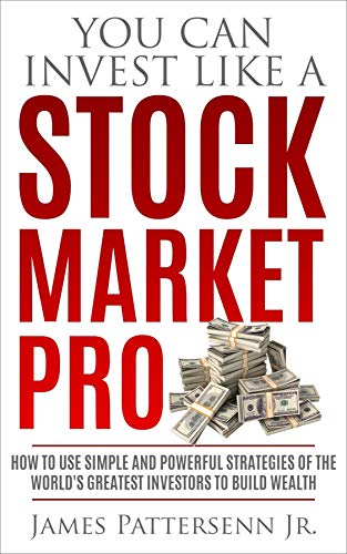 You Can Invest Like a Stock Market Pro: How to Use Simple and Powerful Strategies of the World's Greatest Investors to Build Wealth (English Edition)