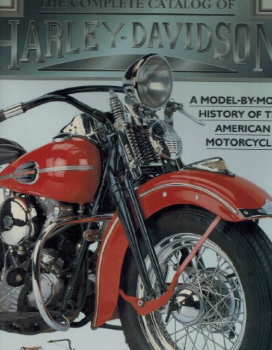 The Complete Catalog of Harley - Davidson A Model -By - Model History Of The American Motorcycle