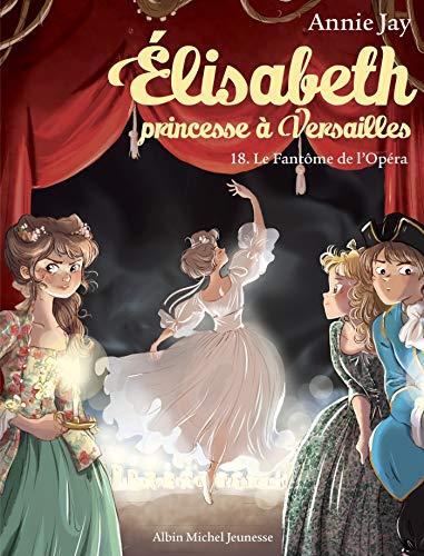 Le Fantôme de l'Opéra: Elisabeth, princesse à Versailles - tome 18
