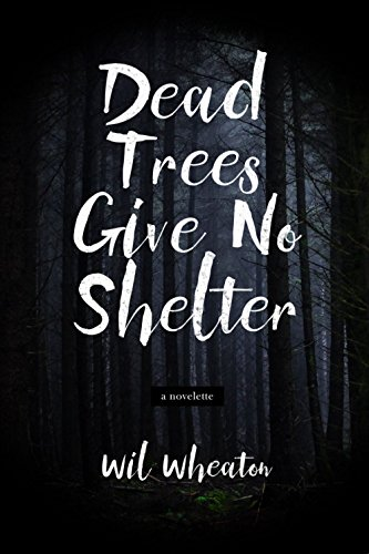 Dead Trees Give No Shelter by [Wil Wheaton, Andrew Hackard]