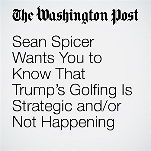 Sean Spicer Wants You to Know That Trump's Golfing Is Strategic and/or Not Happening copertina