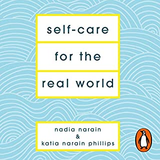 Self-Care for the Real World     Practical Self-Care Advice for Everyday Life              By:                                                                                                                                 Katia Narain Phillips,                                                                                        Nadia Narain                               Narrated by:                                                                                                                                 Nadia Narain,                                                                                        Katia Narain Phillips                      Length: 4 hrs and 27 mins     8 ratings     Overall 4.9