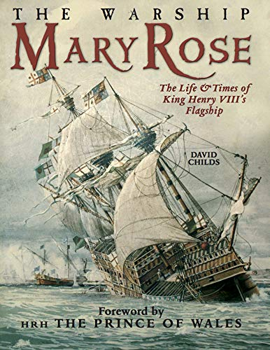The Warship Mary Rose: The Life and Times of King Henry VII's Flagship (English Edition)