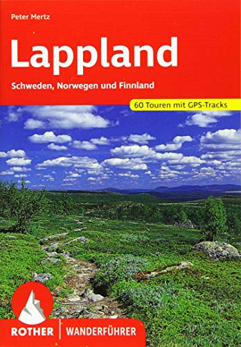 Lappland: Schweden, Norwegen und Finnland. 60 Touren mit GPS-Tracks (Rother Wanderführer)