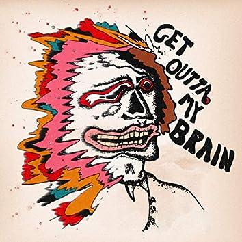 Get Outta My Brain