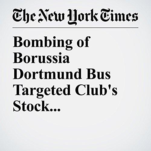 Bombing of Borussia Dortmund Bus Targeted Club's Stock, Prosecutors Say copertina