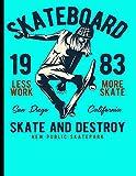 Skateboard 1983 Less Work More Skate San Diego California Skate And Destroy New Public Skatepark: Skateboard Exercise Book College Ruled For Flip Trick Freestyle Or Just Skating: 4 (Skateboarding)