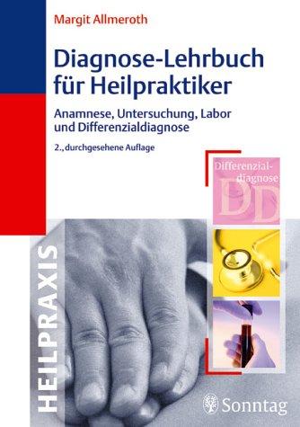 Diagnose-Lehrbuch für Heilpraktiker. Anamnese, Untersuchung, Labor und Differenzialdiagnose