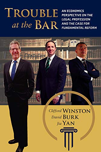 Compare Textbook Prices for Trouble at the Bar: An Economics Perspective on the Legal Profession and the Case for Fundamental Reform  ISBN 9780815739111 by Winston, Clifford,Burk, David,Yan, Jia