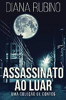 Assassinato ao luar - Uma coleção de contos
