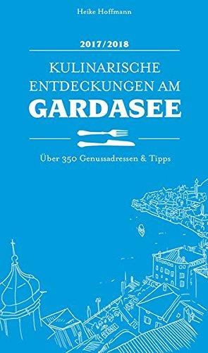 Kulinarische Entdeckungen am Gardasee 2017/2018: Über 350 Genussadressen & Tipps