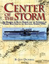 Center of the Storm: The Bombing of Dutch Harbor and the Experience of Patrol Wing Four in the Aleutians, Summer 1942