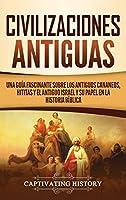 Civilizaciones antiguas: Una guía fascinante sobre los antiguos cananeos, hititas y el antiguo Israel y su papel en la historia bíblica