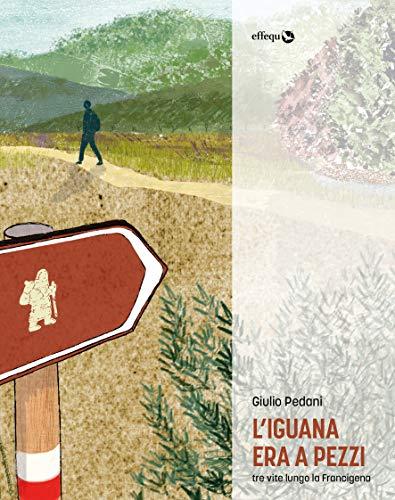 L'Iguana era a pezzi: Tre vite lungo la Francigena (Rondini) (Italian Edition)