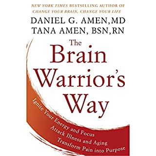 The Brain Warrior's Way     Ignite Your Energy and Focus, Attack Illness and Aging, Transform Pain into Purpose              By:                                                                                                                                 Daniel G. Amen M.D.,                                                                                        Tana Amen BSN RN                               Narrated by:                                                                                                                                 Daniel G. Amen M.D.,                                                                                        Tana Amen BSN RN                      Length: 10 hrs and 54 mins     241 ratings     Overall 4.4