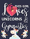 This Girl Loves Unicorns & Gymnastics: Gymnastics Gifts For Girls: Cute College Ruled Unicorn Journal & Notebook