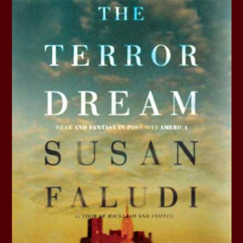 The Terror Dream     Fear and Fantasy in Post-9/11 America              By:                                                                                                                                 Susan Faludi                               Narrated by:                                                                                                                                 Beth McDonald                      Length: 12 hrs and 21 mins     28 ratings     Overall 3.6