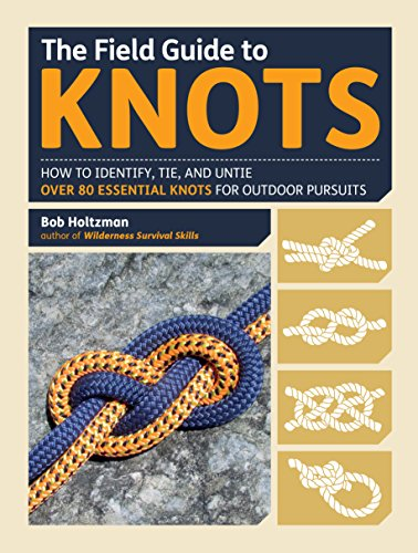 The Field Guide to Knots: How to Identify Tie and Untie Over 80 Essential Knots for Outdoor Pursuits