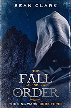 The Fall of Order (The Sing Wars Book 3) by [Sean Clark]