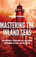 Mastering the Inland Seas: How Lighthouses, Navigational AIDS, and Harbors Transformed the Great Lakes and America
