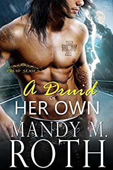 A Druid of Her Own: An Immortal Highlander by [Mandy M. Roth]