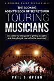 The Booking Agent's Book of Secrets for Touring Musicians: (or a step-by-step guide to getting an agent, and doing the job yourself in the meantime) (English Edition)