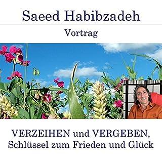 Verzeihen und Vergeben, Schlüssel zum Frieden und Glück                   Autor:                                                                                                                                 Saeed Habibzadeh                               Sprecher:                                                                                                                                 Saeed Habibzadeh                      Spieldauer: 1 Std. und 12 Min.     1 Bewertung     Gesamt 4,0