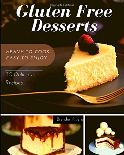 Gluten Free Desserts: 30 Delicious Recipes for your Health