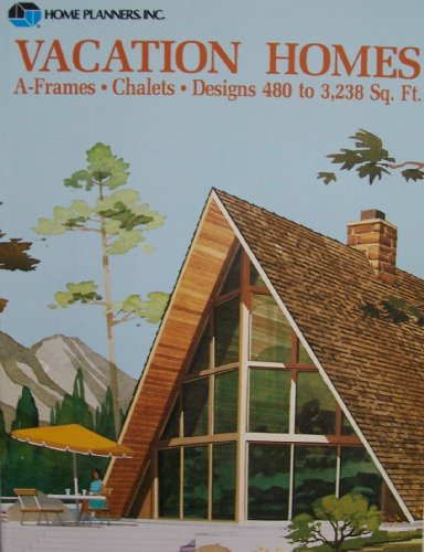 Vacation homes: A-frames, chalets, designs 480 to 3,238 sq. ft