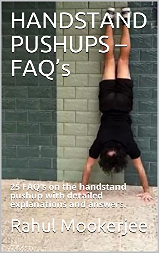 HANDSTAND PUSHUPS – FAQ's: 25 FAQ's on the handstand pushup with detailed explanations and answers. (English Edition)