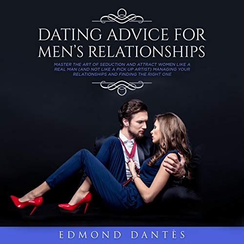 Dating Advice for Men's Relationships: Master the Art of Seduction and Attract Women Like a Real Man cover art