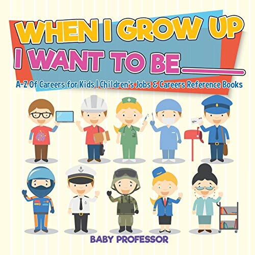 Compare Textbook Prices for When I Grow Up I Want To Be _________ | A-Z Of Careers for Kids | Children's Jobs & Careers Reference Books  ISBN 9781541917088 by Professor, Baby